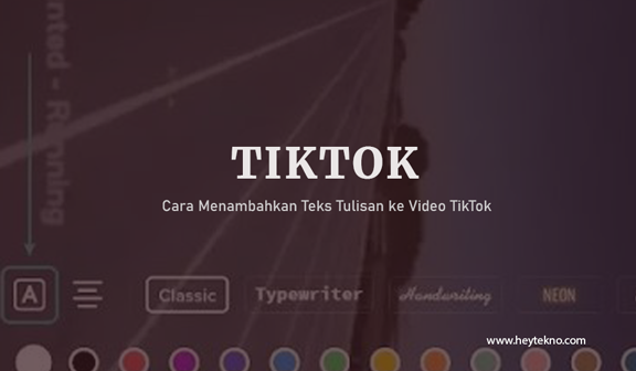 Cara Menambahkan Teks Tulisan ke Video TikTok