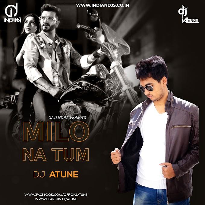 Milo Na Tum (Gajendra Verma) - DJ ATUNE Indiandjs 320Kbps