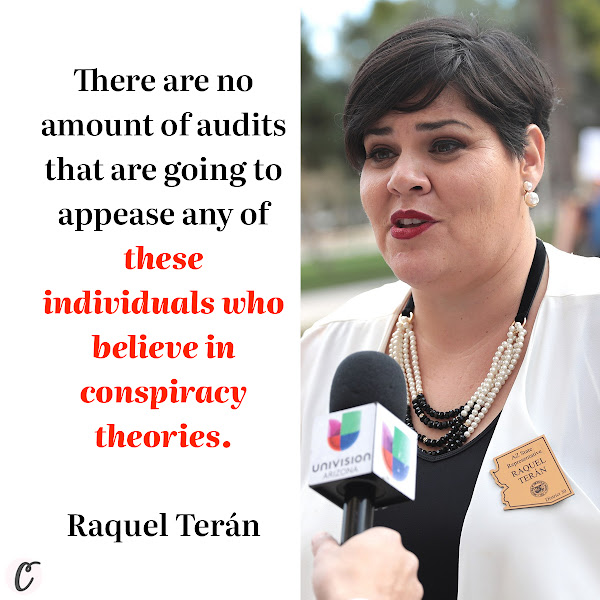 There are no amount of audits that are going to appease any of these individuals who believe in conspiracy theories. — Raquel Terán, chair of the Arizona Democratic Party