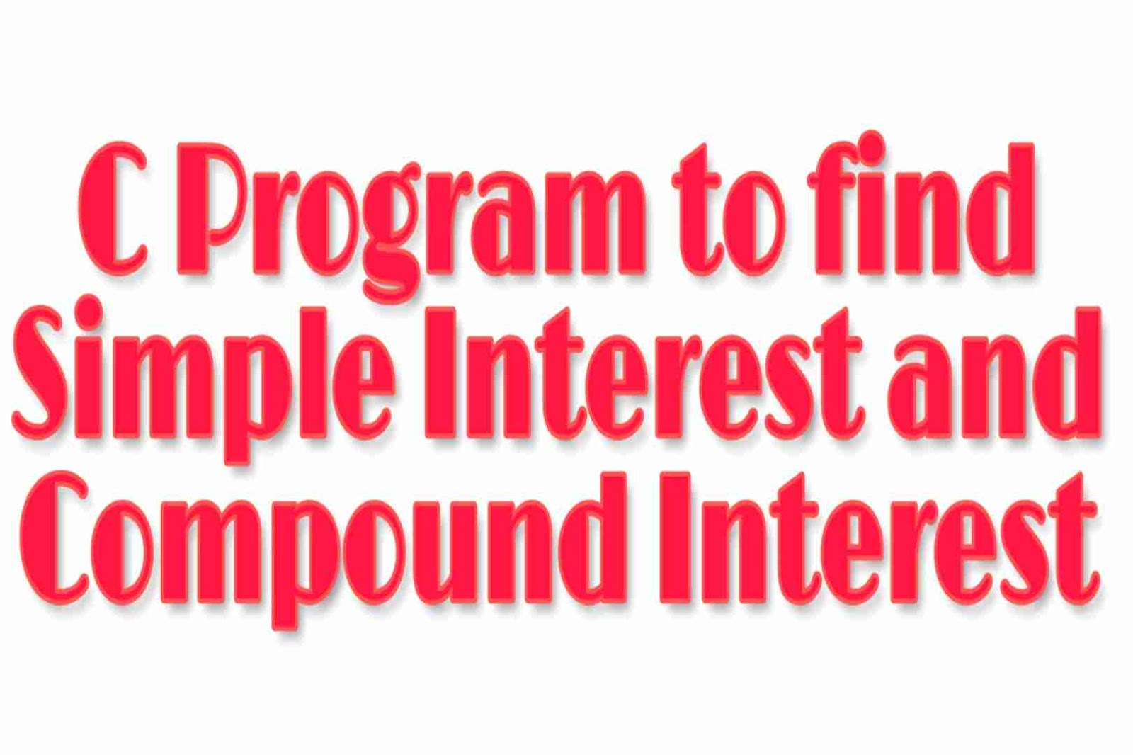 C program to find simple interest and compound interest