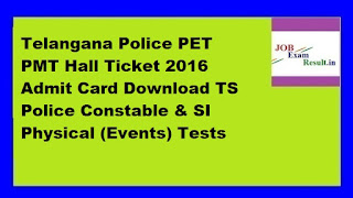 Telangana Police PET PMT Hall Ticket 2016 Admit Card Download TS Police Constable & SI Physical (Events) Tests