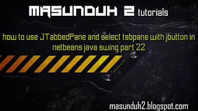 tutorial netbeans how to use jtabbedpane and selecting with jbutton(vol.22)
