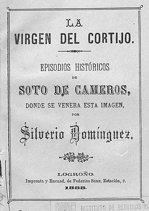Domínguez, Silverio, La Virgen del Cortijo. Episodios históricos de Soto de Cameros donde se venera esta imagen