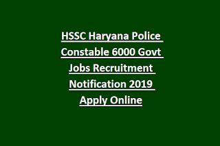 HSSC Haryana Police Constable 6000 Govt Jobs Recruitment Notification 2019 Apply Online
