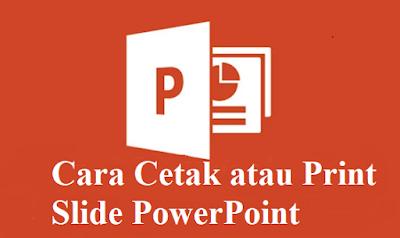 Cara Cetak atau Print Slide PowerPoint