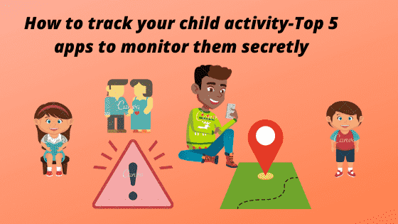 How to track your child activity-Top 5 apps to monitor them secretly