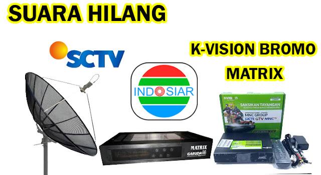 Cara Mencari Suara Hilang Indosiar dan SCTV di Receiver matrix dan K-Vision Bromo Palapa D C-Band