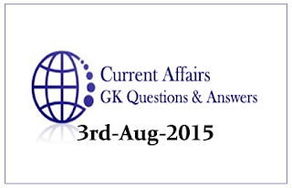 Daily Current Affairs and GK questions Updates- 3rd August 2015