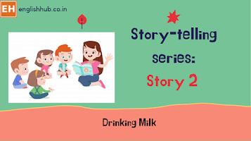 Story-telling series: Drinking Milk