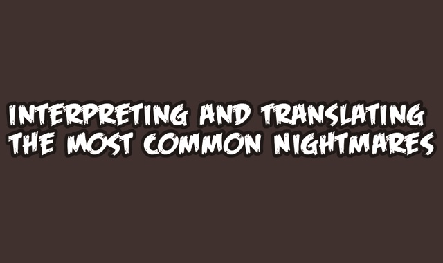 Interpreting and Translating the Most Common Nightmares