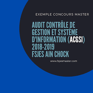 Exemple Concours Master Audit Contrôle de Gestion et Système d'Information (ACGSI) 2018-2019 - Fsjes Ain Chock