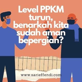 Level PPKM turun, Benarkah Sudah Aman Bepergian?