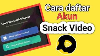 Cara Daftar Aplikasi Snack Video