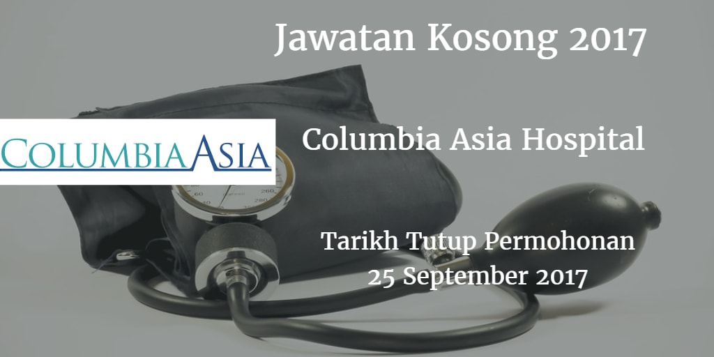 Jawatan Kosong Columbia Asia Hospital 25 September 2017