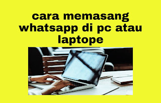 cara memasang whatsapp di PC atau Laptope