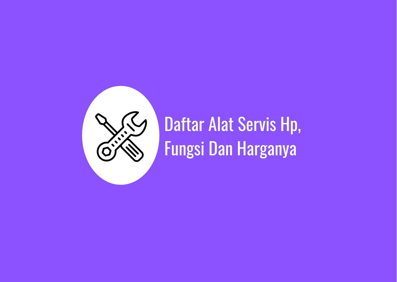Daftar Alat Servis Hp, Fungsi Dan Harganya