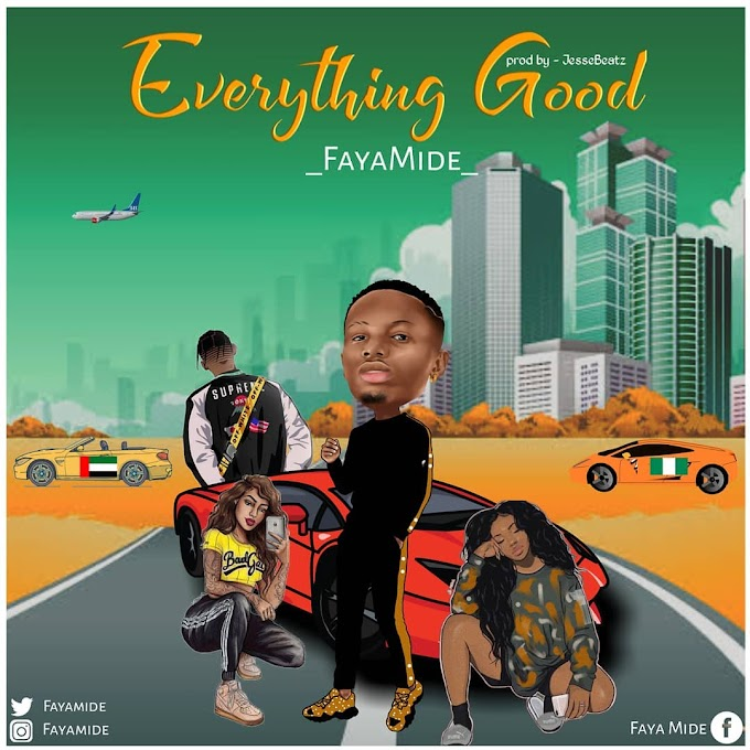 [Music] FayaMide - Everything Good (Prod by JesseBeatz)