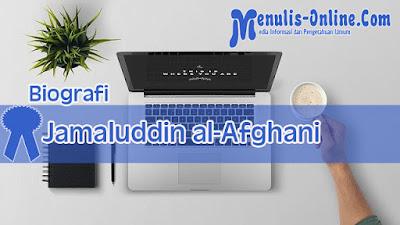 Biografi Jamaluddin al-Afghani Tokoh Pembaharuan dan Modernisasi Dunia Islam