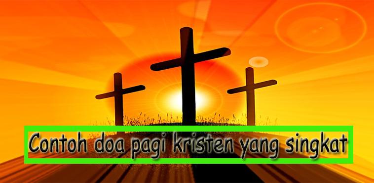 doa pagi kristen singkat, doa umat kristen pagi hari