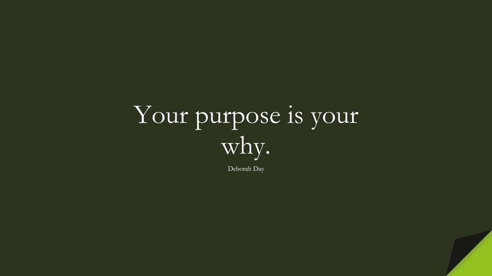 Your purpose is your why. (Deborah Day);  #HappinessQuotes