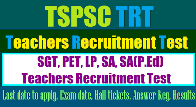 tspsc sgt,pet,lp,sa,sa(p.ed) teachers recruitment test(trt) 2017,ts trt hall tickets,trt results,trt exam date,trt last date to apply