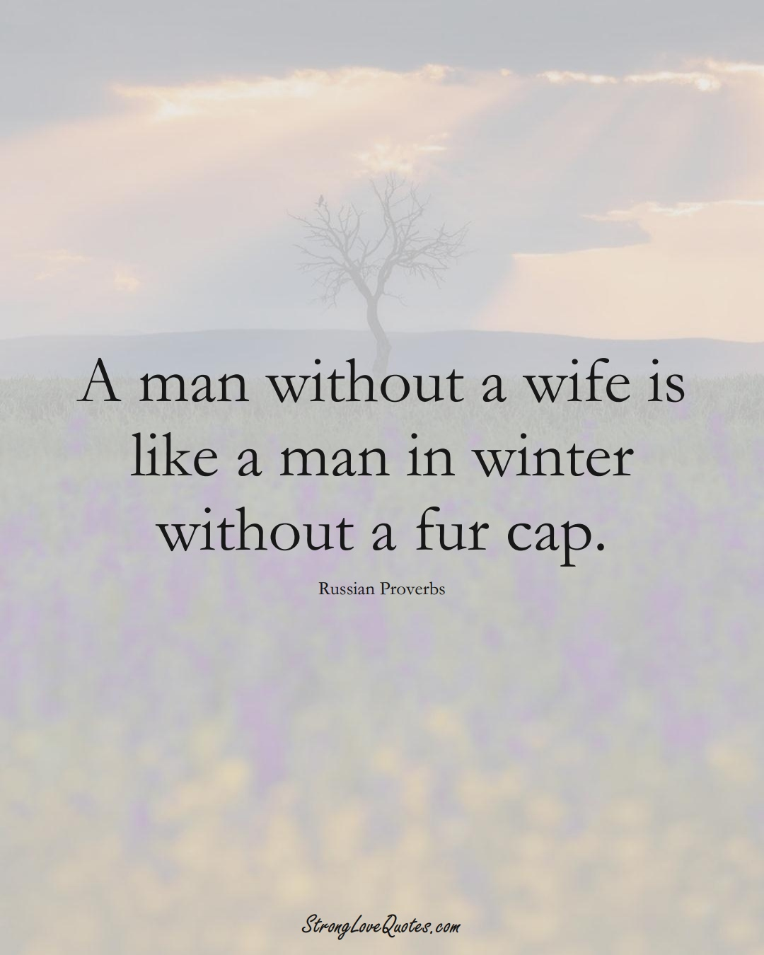 A man without a wife is like a man in winter without a fur cap. (Russian Sayings);  #AsianSayings