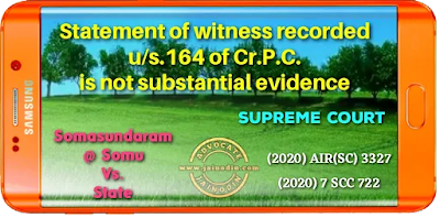 Statement of witness  recorded u/s.164 of Cr.P.C. is not substantial evidence