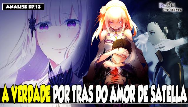 A VERDADE POR TRÁS DO AMOR DE SATELLA! Re:Zero Analise Ep.13 -T2