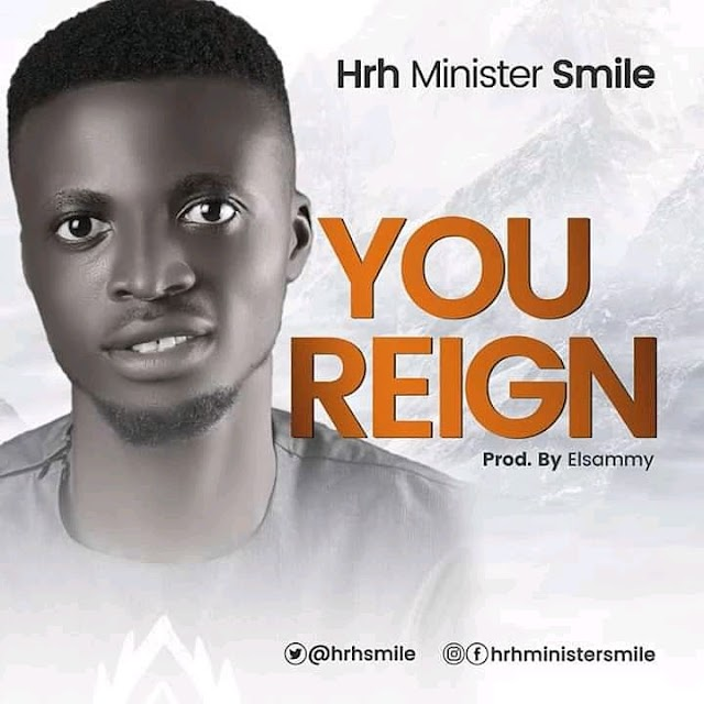 GOSPEL MUSIC + LYRICS: Minister Smile – You Reign