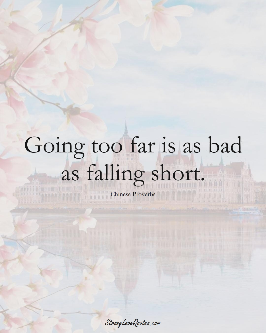Going too far is as bad as falling short. (Chinese Sayings);  #AsianSayings