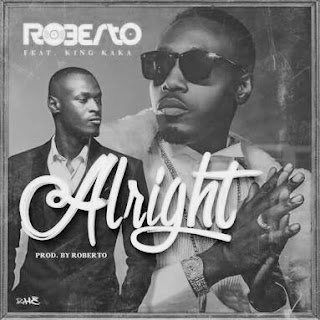 AUDIO | Roberto ft King Kaka _ Alright Mp3 | Download