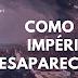 História: Como os impérios desaparecem