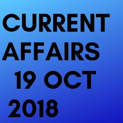 Current affairs 19 oct 2018