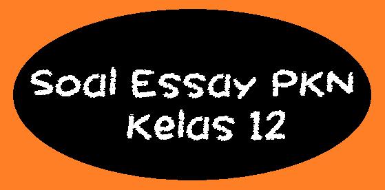 Soal Essay PKN Kelas 12