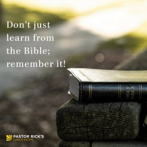 Don't Just Learn From The Bible; Remember It! by Rick Warren