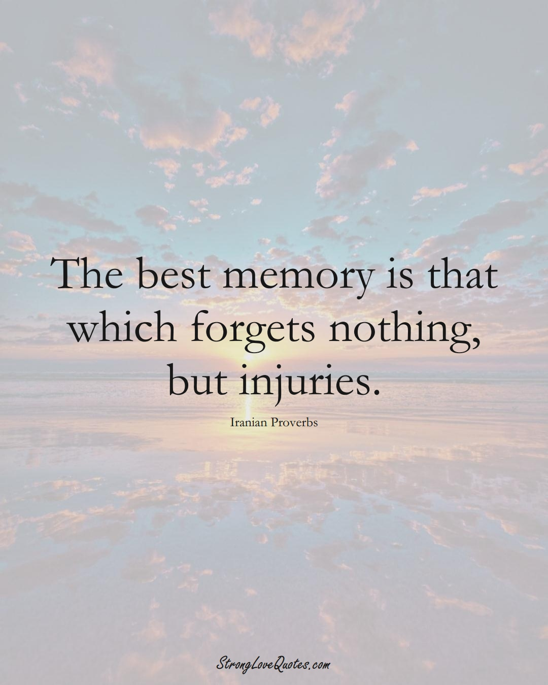 The best memory is that which forgets nothing, but injuries. (Iranian Sayings);  #MiddleEasternSayings