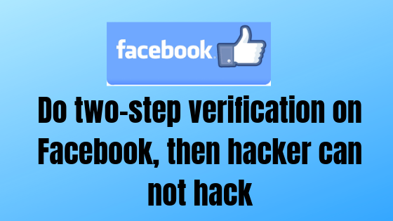 Do Two-Step Verification on facebook, Hacker can not hack your ID!