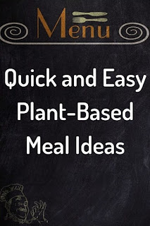Quick and Easy Whole Food Plant-Based Meal Ideas