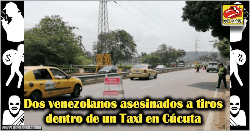 Dos venezolanos asesinados a tiros dentro de un Taxi en Cúcuta