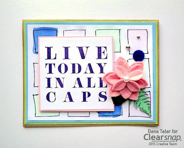 Live Today In All Caps Card by Dana Tatar for Clearsnap