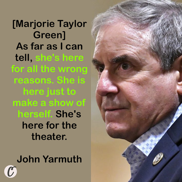 [Marjorie Taylor Green] As far as I can tell, she's here for all the wrong reasons. She is here just to make a show of herself. She's here for the theater. — Rep. John Yarmuth, chairman of the House Budget Committee