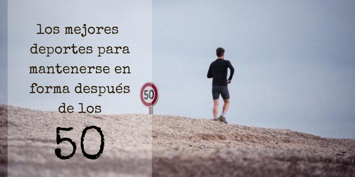 LOS MEJORES DEPORTES PARA MANTENERSE EN FORMA DESPUÉS DE LOS 50