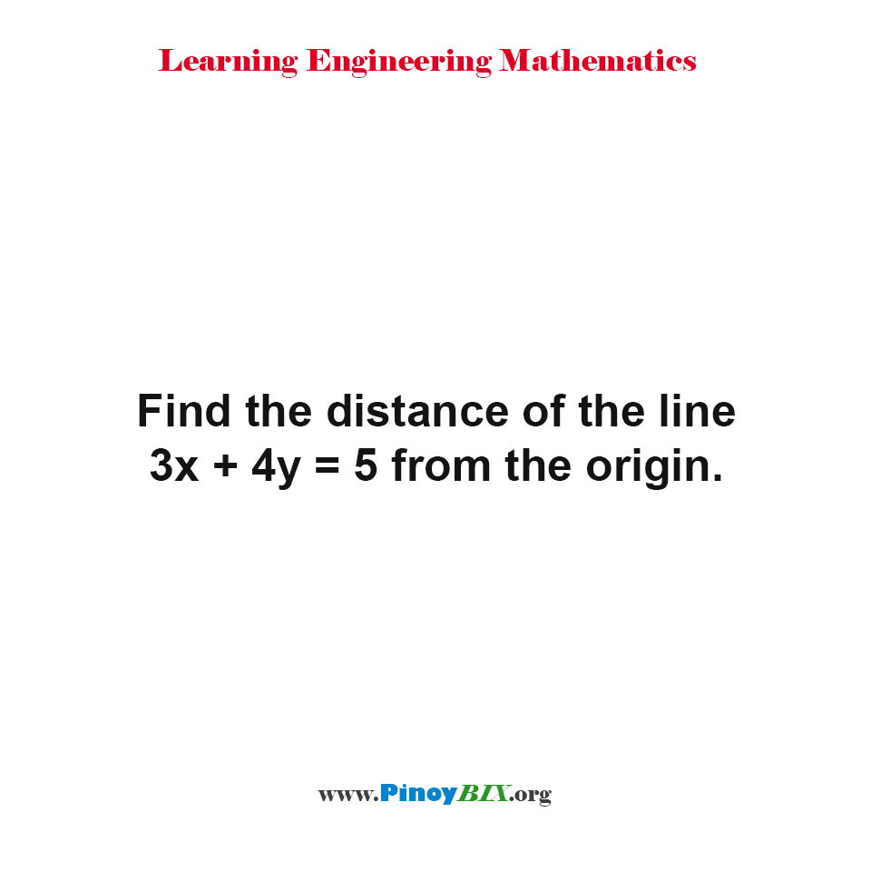 Find the distance of the line 3x + 4y = 5 from the origin.