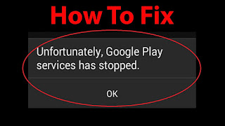 How To Fix Unfortunately Google Play Services Has Stopped