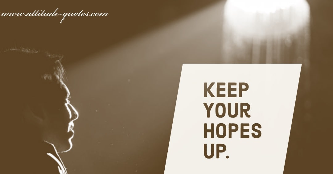 Keep Your Hopes Up.