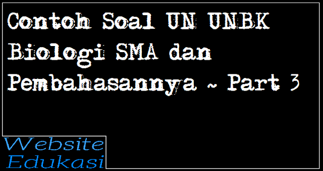 Contoh Soal UN UNBK Biologi SMA dan Pembahasannya ~ Part 3