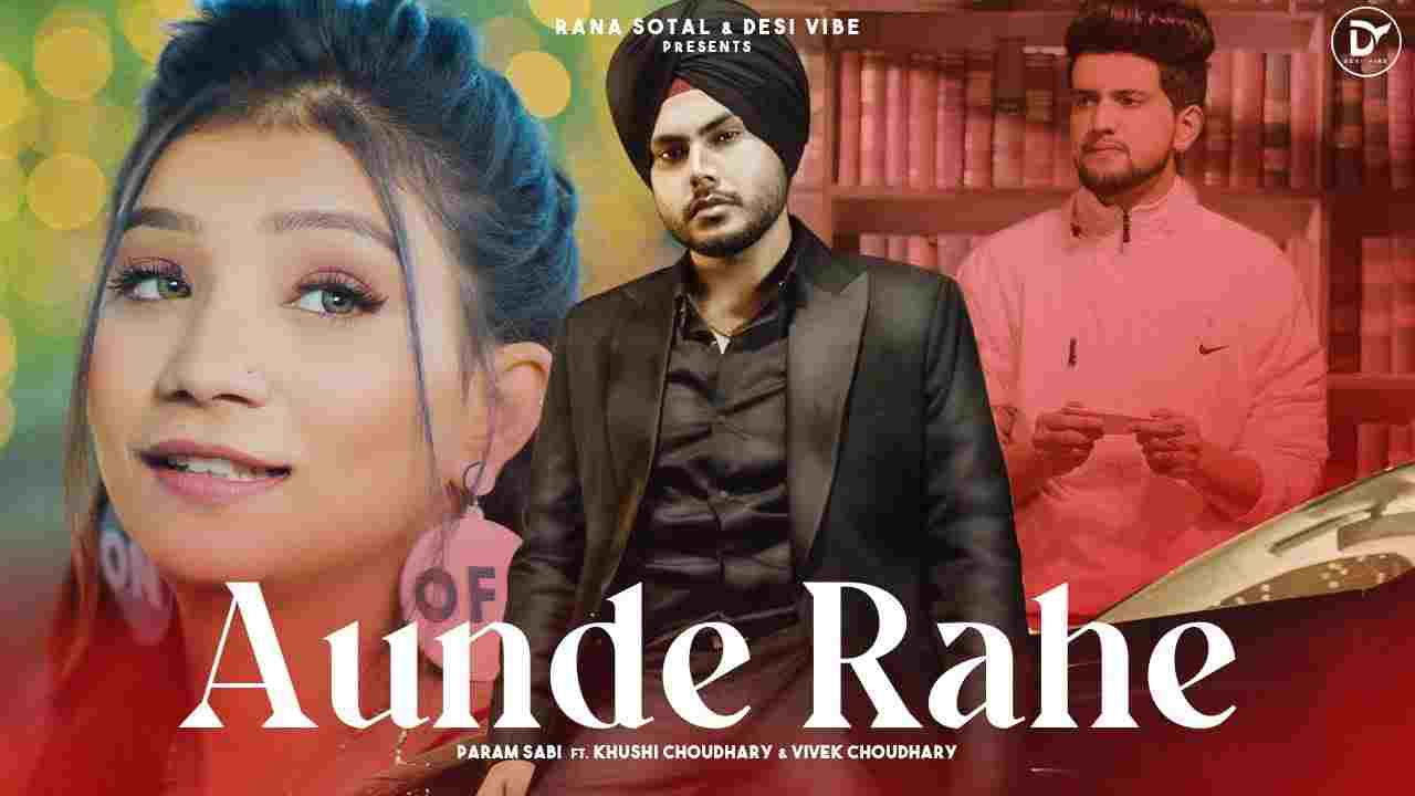 Aunde rahe lyrics Param Sabi ft Khushi x Vivek Punjabi Song
