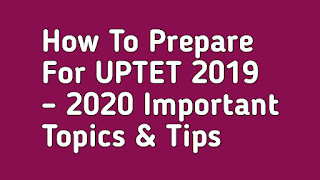 Instructions to Prepare For UPTET 2019 – 2020 Important Topics and Tips