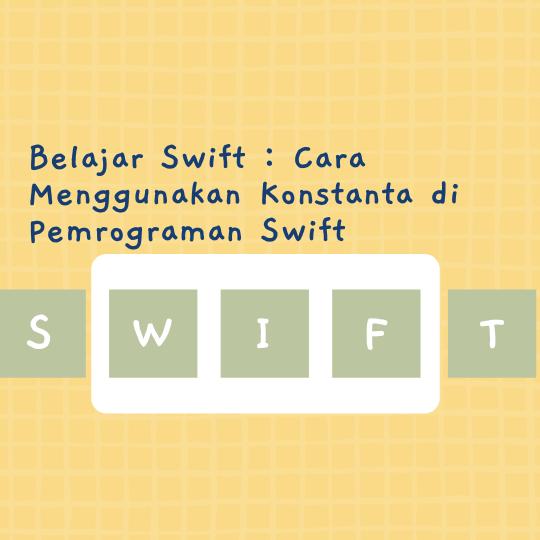 Cara Menggunakan Konstanta di Pemrograman Swift