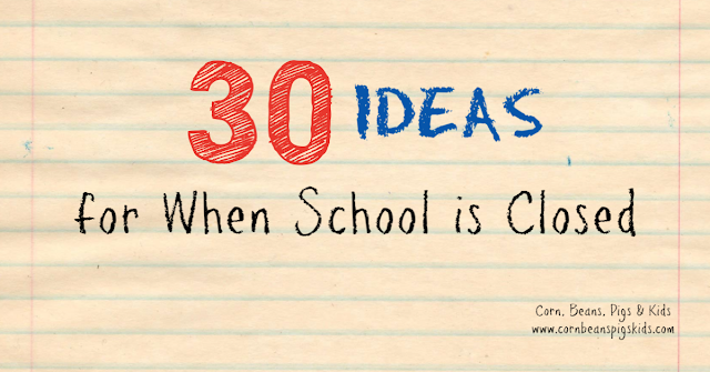 30 Ideas for When School is Closed - Indoor and Outdoor Activities from Home